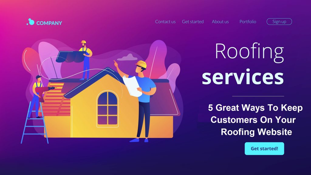 5 Great Ways To Keep Customers On Your Roofing Website